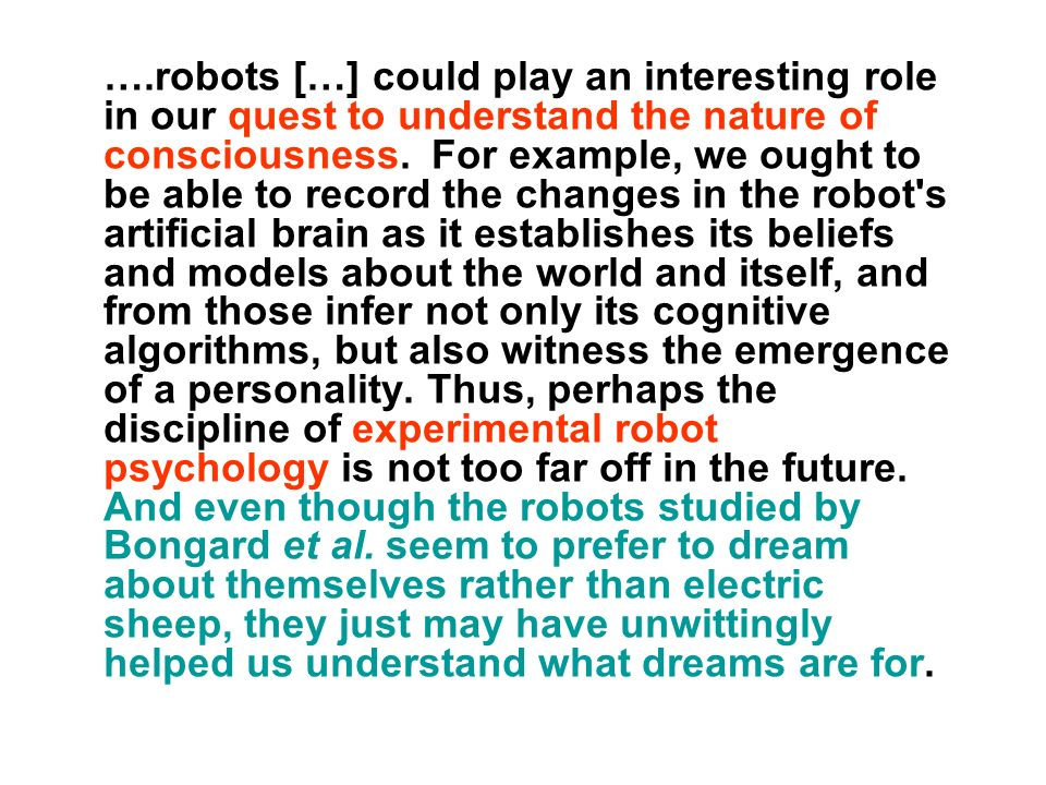 ….robots […] could play an interesting role in our quest to understand the nature of consciousness.